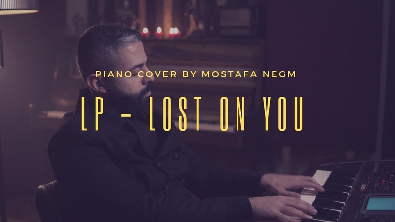 Lp Lost On You Piano Cover by Mostafa Negm