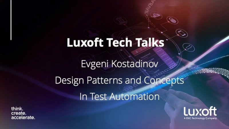 Luxoft Tech Talk with Evgeni Kostadinov - Design Patterns and Concept in Test Automation