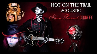 Steam Powered Giraffe - Hot on the Trail (Acoustic Version)