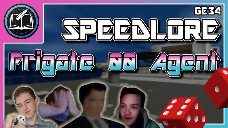 GoldenEye SpeedLore Frigate 00 Agent E34 Luck Splices