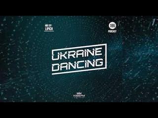 Ukraine Dancing - Podcast #186 (Mix by Lipich) [Kiss FM ]