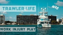 TRAWLER LIFE Boat work, injury play! 78