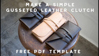 Making A Gusseted LEATHER CLUTCH | FREE PDF PATTERN SET!
