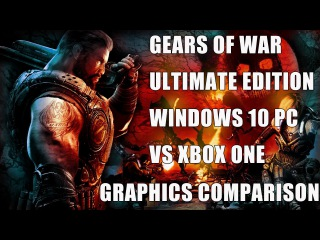 Gears of War Ultimate Edition: Windows 10 DX12 Vs Xbox One Graphics Comparison