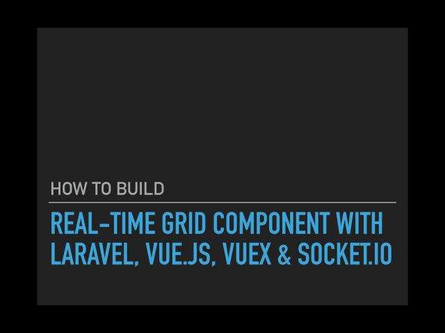 Real-time Grid Component Laravel, Vue.js, Vuex Socket.io