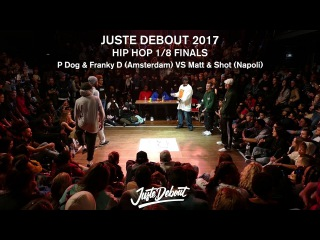 P Dog & Franky D VS Matt & Shot -  1/8 HIP HOP FINALS - JUSTE DEBOUT 2017