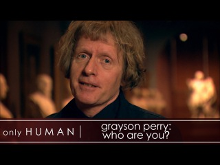 Grayson Perry: Who Are You? | Full Documentary - Part 2 | Only Human