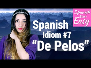 Spanish Idiom #7: De Pelos | Spanish Lessons