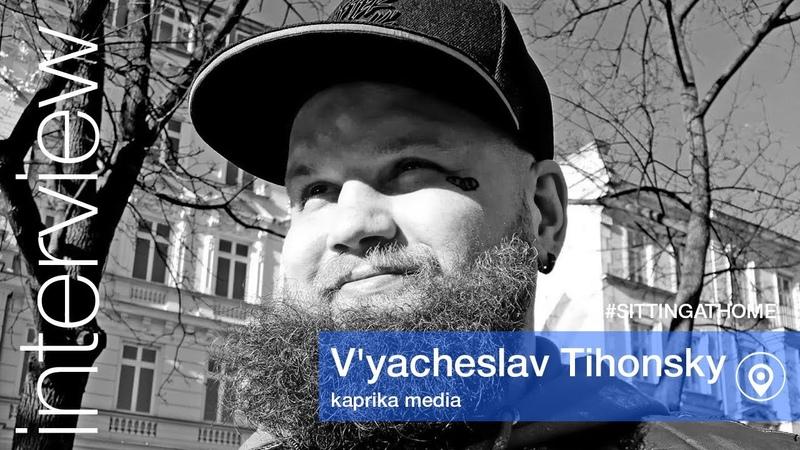 Interview SITTINGATHOME V'yacheslav Tihonsky kaprika media