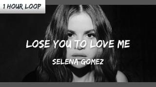 Selena Gomez - Lose You To Love Me (1 HOUR LOOP)