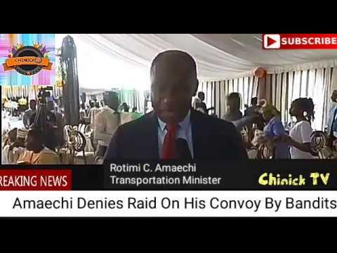 Amaechi Denies Raid On His Convoy By Bandits Live Video