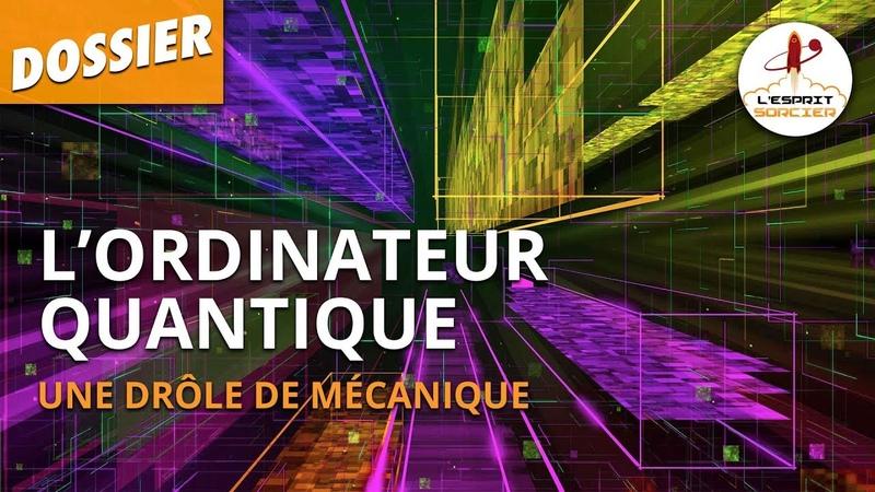 LORDINATEUR QUANTIQUE - Dossier 38 - LEsprit Sorcier