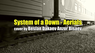 System of a Down - Aerials (cover by Beslan Dakaev Anzor Bisaev)