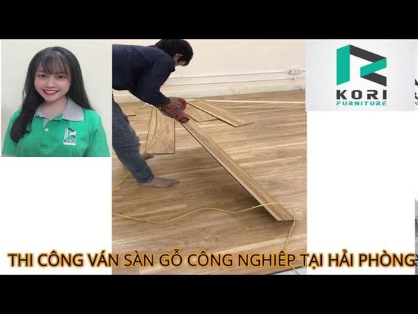 Thi công lắp đặt ván sàn gỗ công nghiệp tại Hải Phòng thợ kinh nghiệm làm 20 năm Kori Furniture