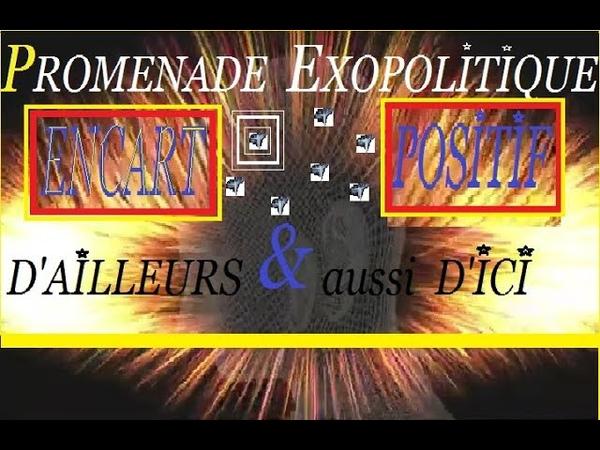 2 z'ENCARTS POSITIFS dans la PROMENADE EXOPOLITIQUE