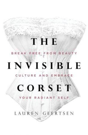 The Invisible Corset - Lauren Geertsen