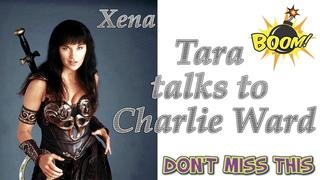 Tara (Xena) Talks to Charlie Ward  DO NOT MISS THIS.....!