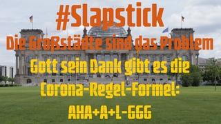 #Slapstick Großstädte sind das Problem - Gott sei Dank gibt es die Corona-Regel-Formel AHA+A+L+GGG