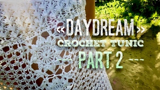 Туника крючком Daydream ЭКСКЛЮЗИВ 💚 2 часть / How to crochet beautiful tunic Part 2 (of 3)