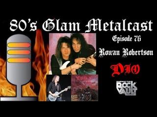 80's Glam Metalcast - Episode 76 - Rowan Robertson (ex DIO)