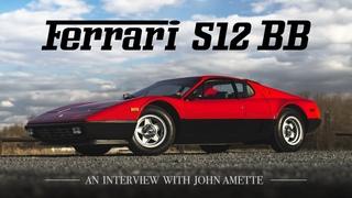 Ferrari 512 BB: An Interview with John Amette