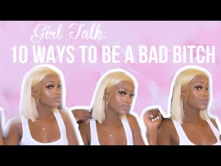 GIRL TALK: 10 Ways To Be A Bad Bitch
